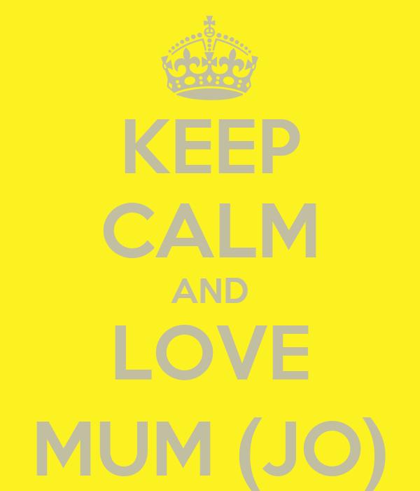 KEEP CALM AND LOVE MUM (JO)