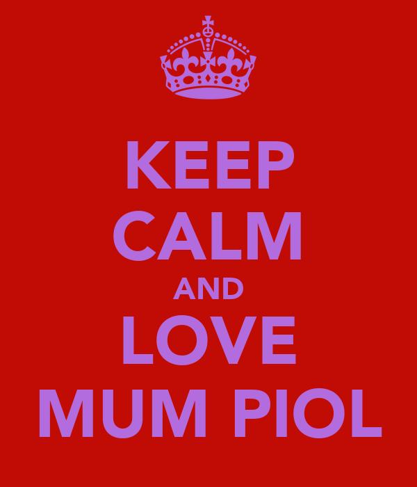 KEEP CALM AND LOVE MUM PIOL