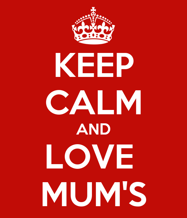 KEEP CALM AND LOVE  MUM'S