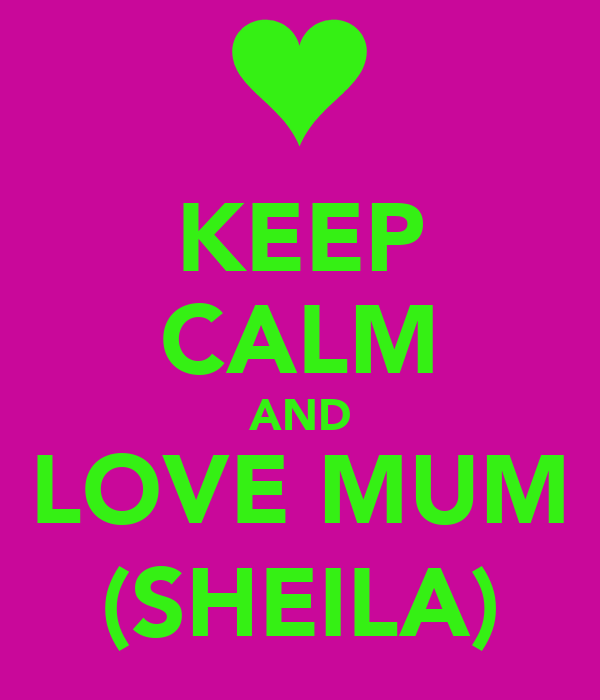 KEEP CALM AND LOVE MUM (SHEILA)