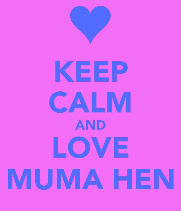 KEEP CALM AND LOVE MUMA HEN