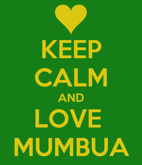 KEEP CALM AND LOVE  MUMBUA