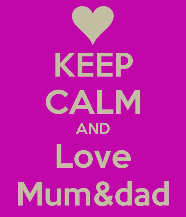KEEP CALM AND Love Mum&dad