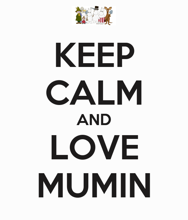 KEEP CALM AND LOVE MUMIN