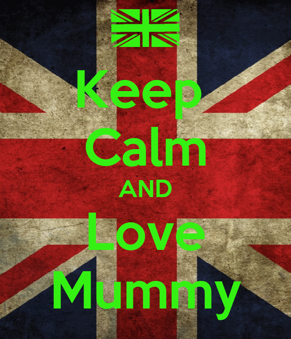 Keep  Calm AND Love Mummy
