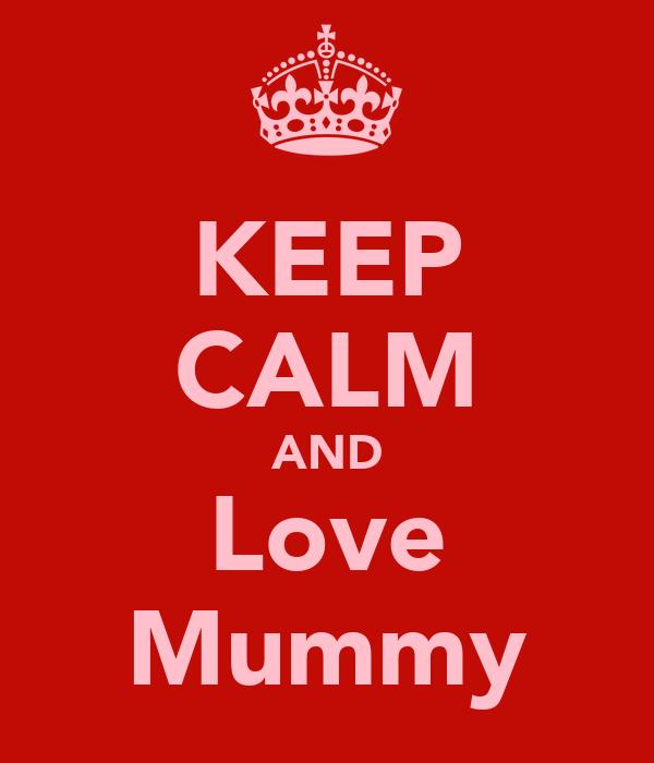 KEEP CALM AND Love Mummy