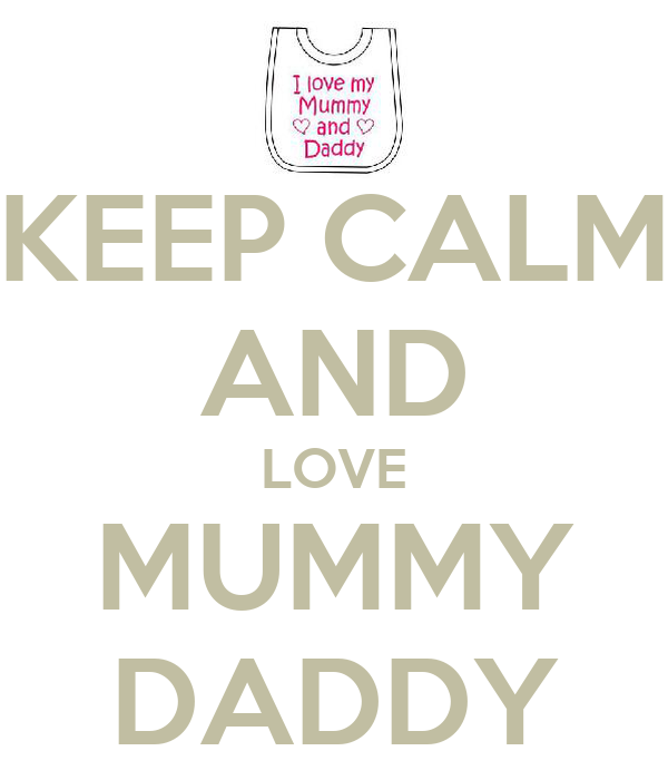 KEEP CALM AND LOVE MUMMY DADDY