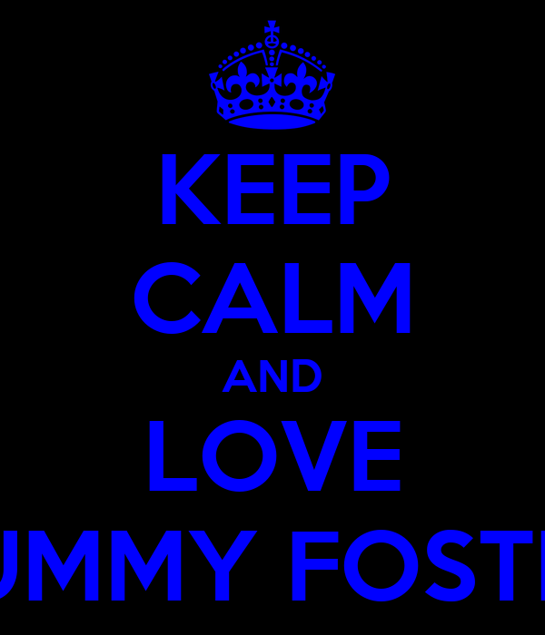 KEEP CALM AND LOVE MUMMY FOSTER