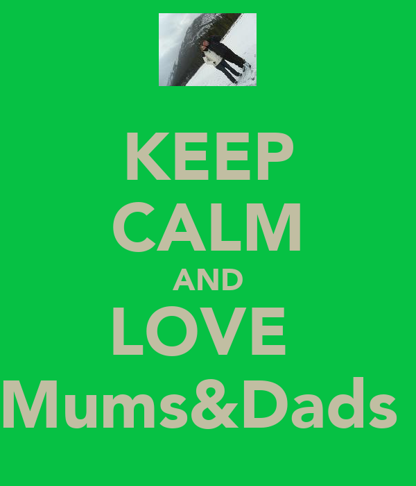 KEEP CALM AND LOVE  Mums&Dads