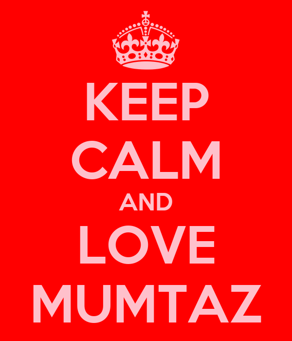 KEEP CALM AND LOVE MUMTAZ