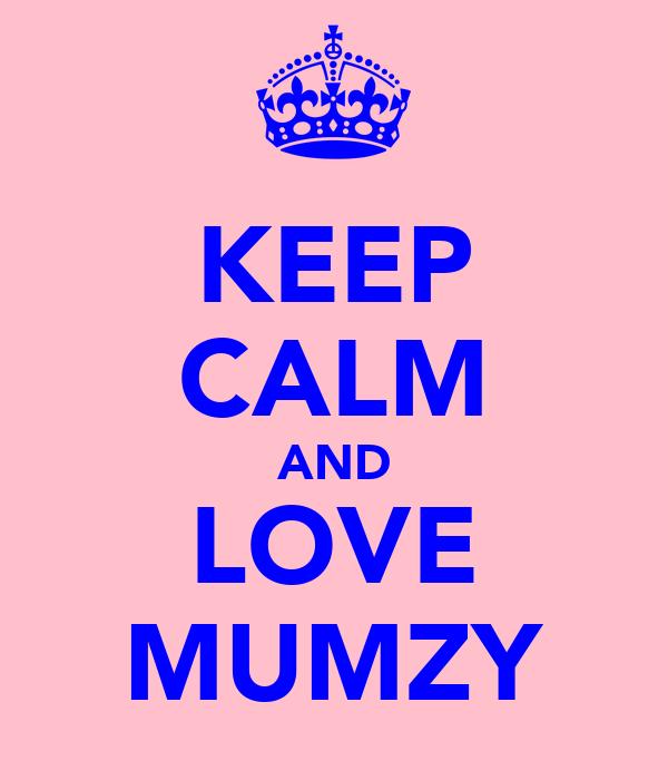 KEEP CALM AND LOVE MUMZY