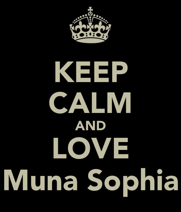KEEP CALM AND LOVE Muna Sophia