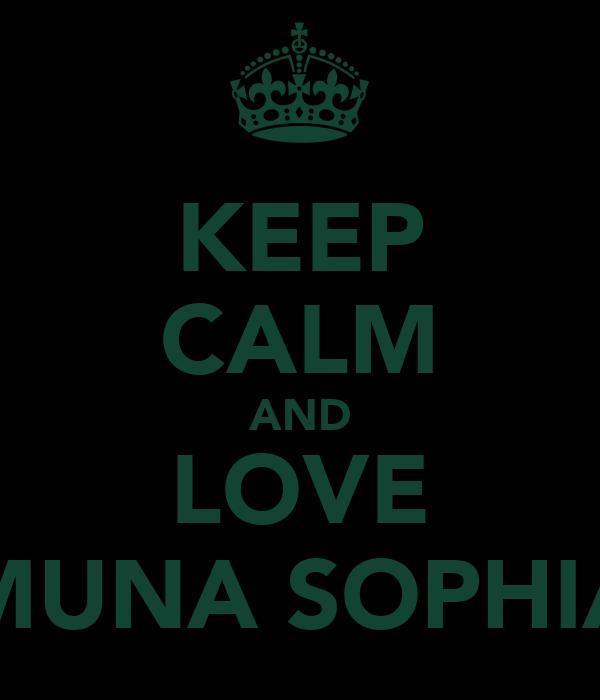 KEEP CALM AND LOVE MUNA SOPHIA