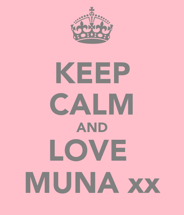 KEEP CALM AND LOVE  MUNA xx