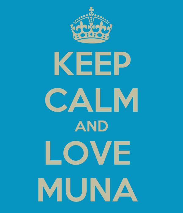 KEEP CALM AND LOVE  MUNA