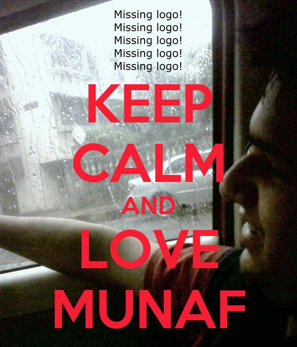 KEEP CALM AND LOVE MUNAF