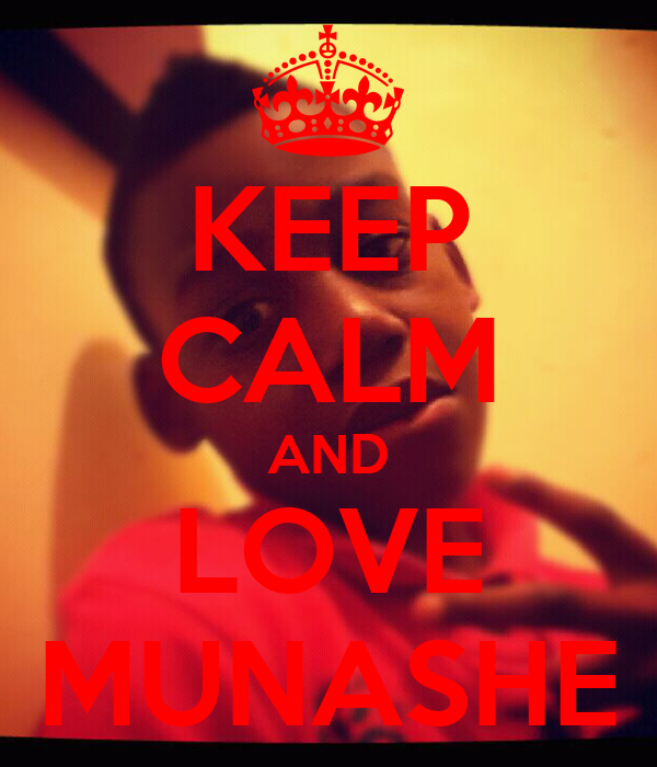 KEEP CALM AND LOVE MUNASHE