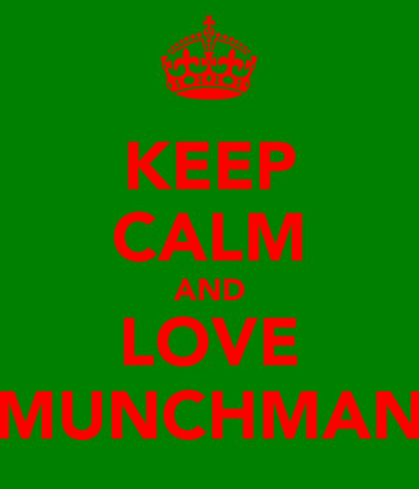 KEEP CALM AND LOVE MUNCHMAN