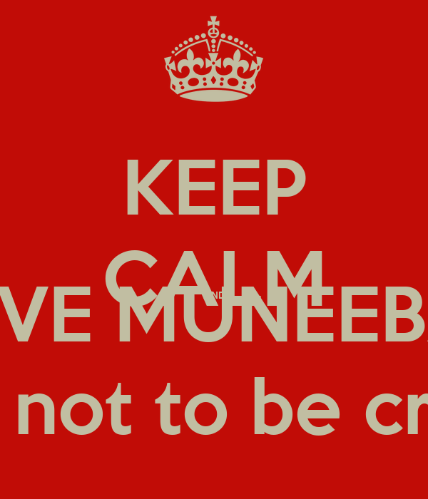 KEEP CALM AND LOVE MUNEEBAH jk bro its hard not to be crazy about her
