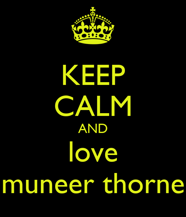 KEEP CALM AND love muneer thorne