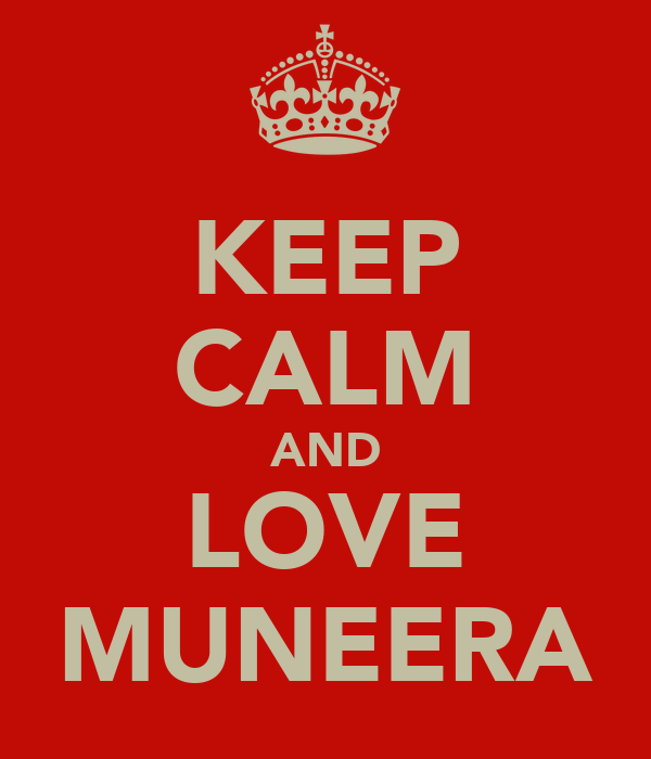 KEEP CALM AND LOVE MUNEERA