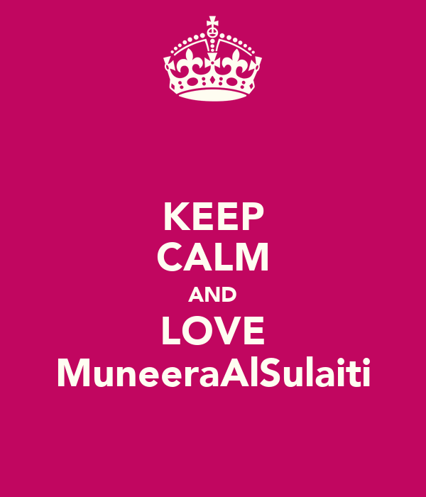 KEEP CALM AND LOVE MuneeraAlSulaiti