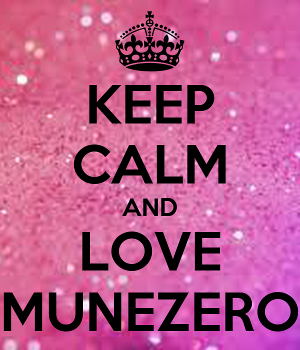 KEEP CALM AND LOVE MUNEZERO