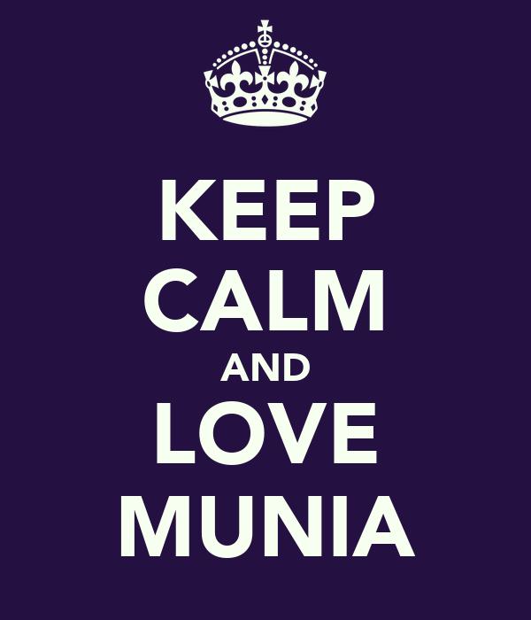 KEEP CALM AND LOVE MUNIA