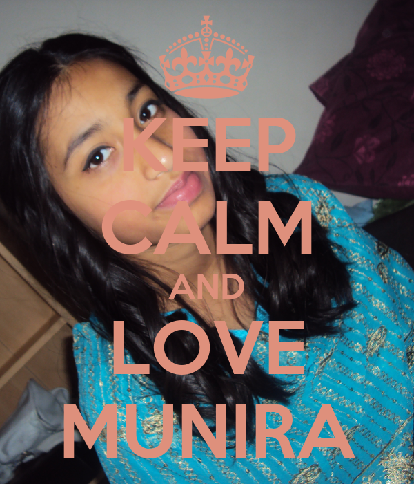 KEEP CALM AND LOVE MUNIRA