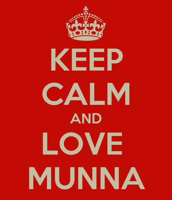 KEEP CALM AND LOVE  MUNNA