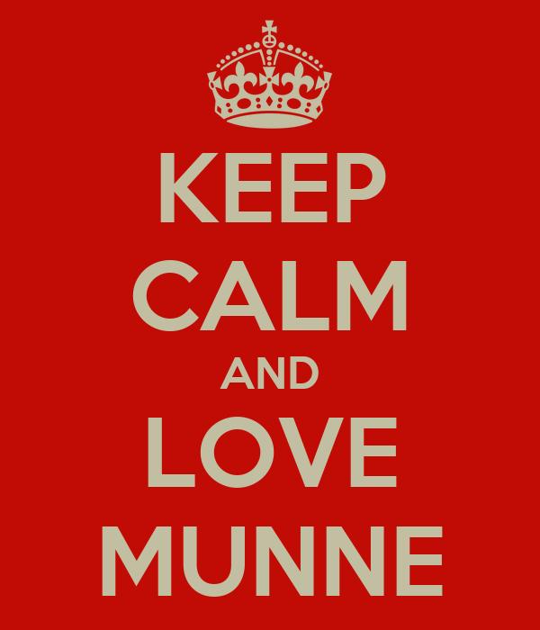 KEEP CALM AND LOVE MUNNE