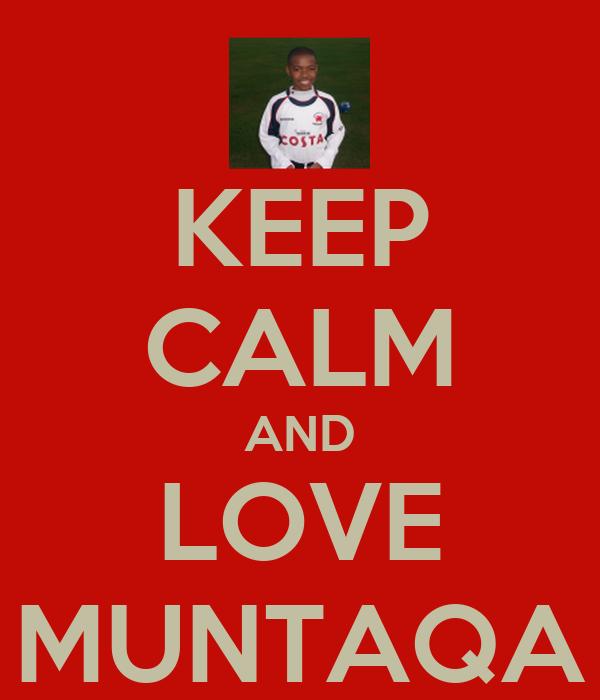 KEEP CALM AND LOVE MUNTAQA