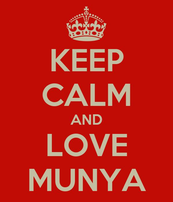 KEEP CALM AND LOVE MUNYA