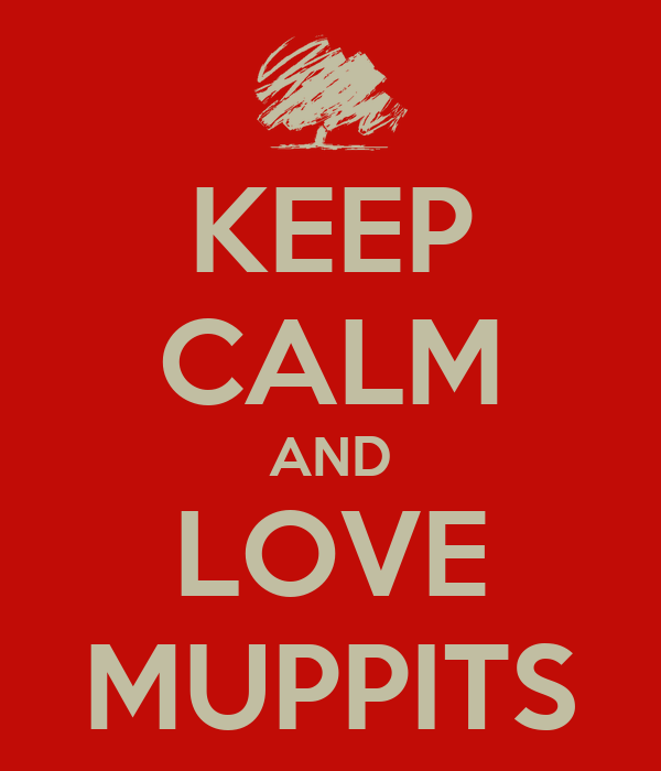 KEEP CALM AND LOVE MUPPITS