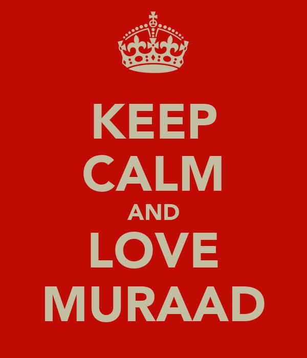KEEP CALM AND LOVE MURAAD