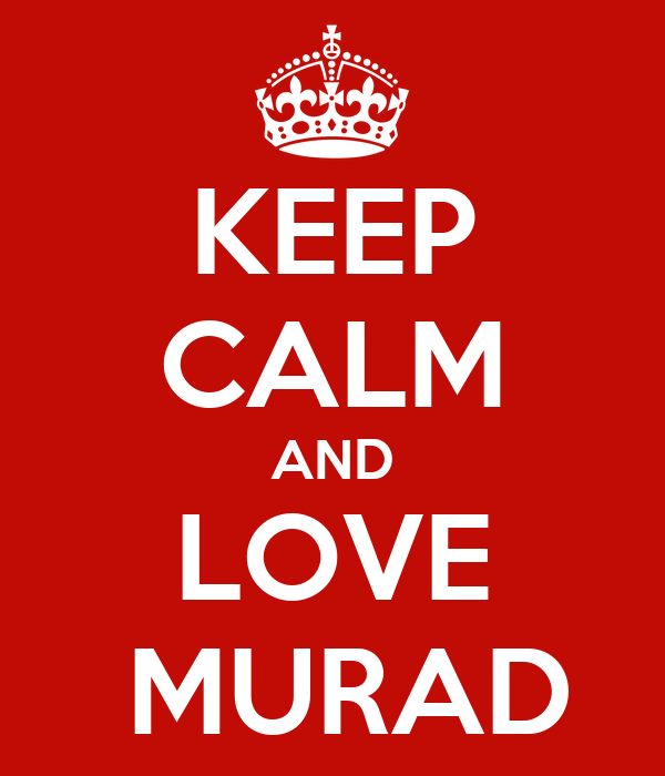 KEEP CALM AND LOVE  MURAD