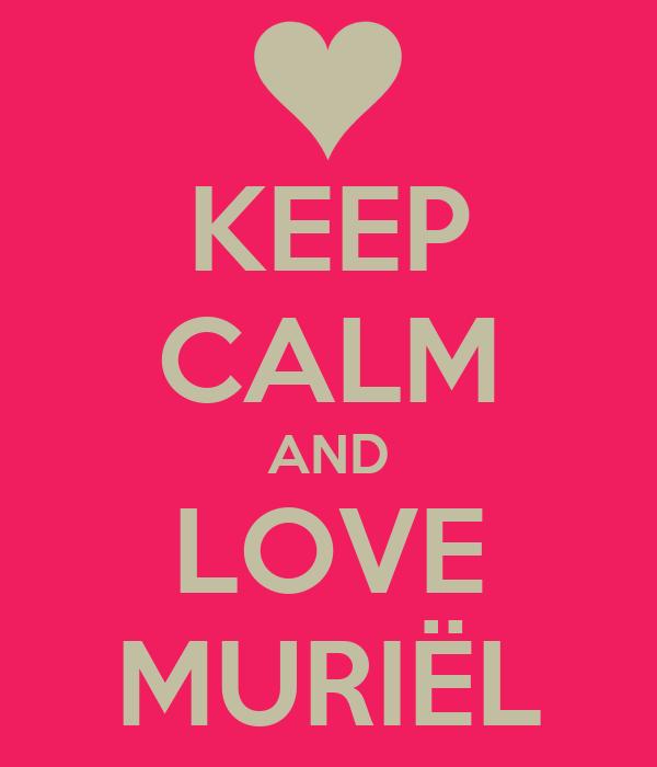 KEEP CALM AND LOVE MURIËL