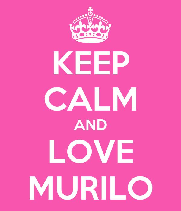 KEEP CALM AND LOVE MURILO