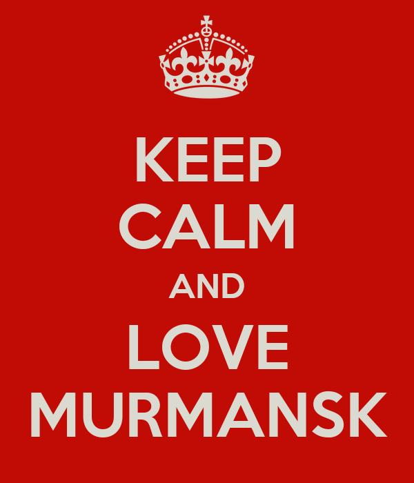 KEEP CALM AND LOVE MURMANSK