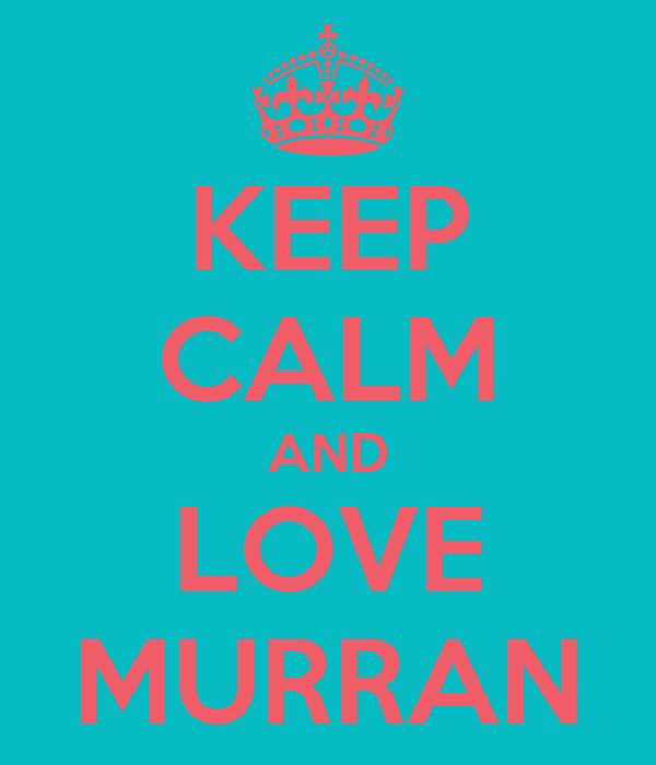 KEEP CALM AND LOVE MURRAN