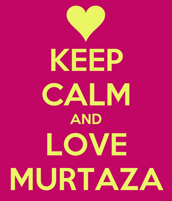 KEEP CALM AND LOVE MURTAZA
