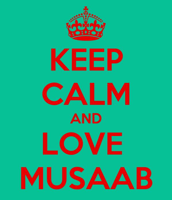 KEEP CALM AND LOVE  MUSAAB