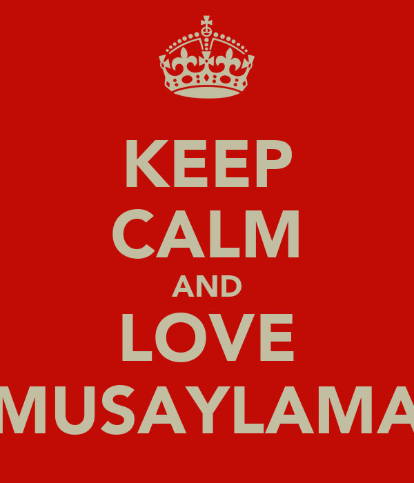 KEEP CALM AND LOVE MUSAYLAMA