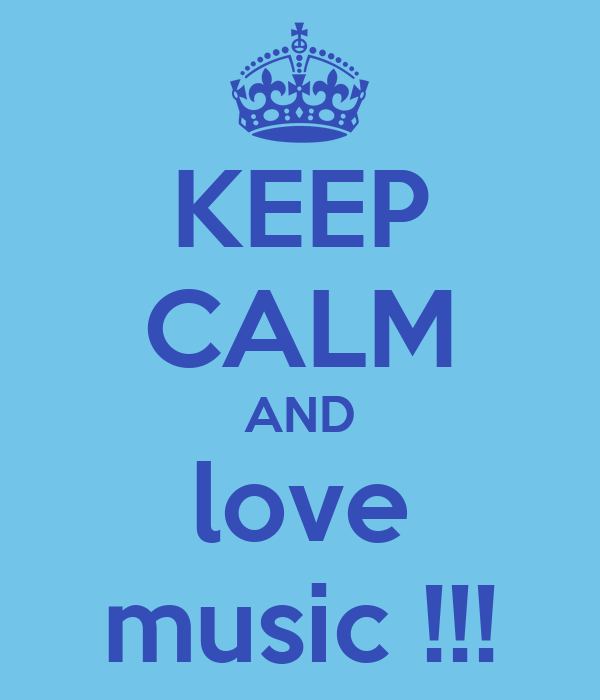 KEEP CALM AND love music !!!