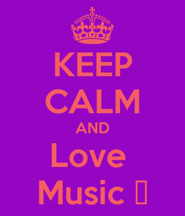 KEEP CALM AND Love  Music ♥