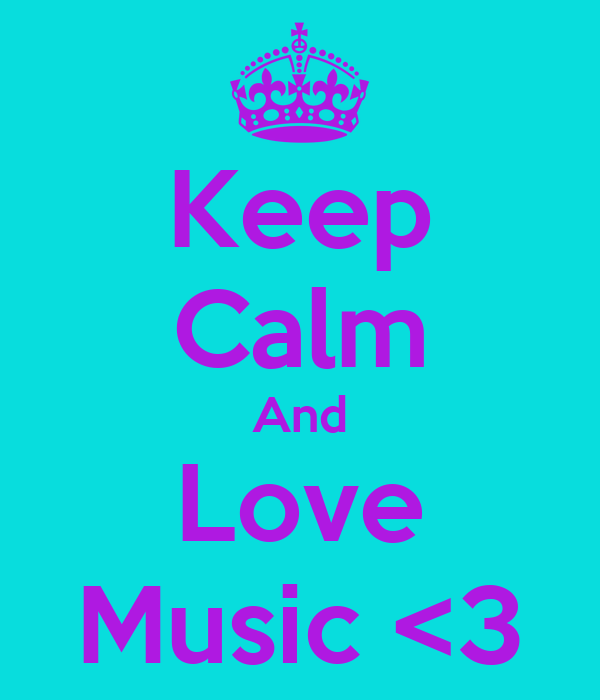 Keep Calm And Love Music <3