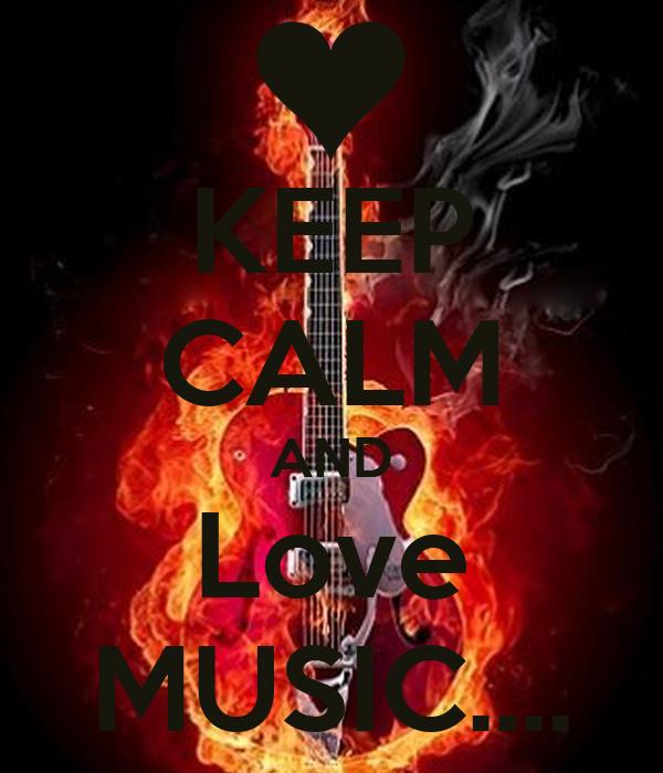 KEEP CALM AND Love MUSIC....