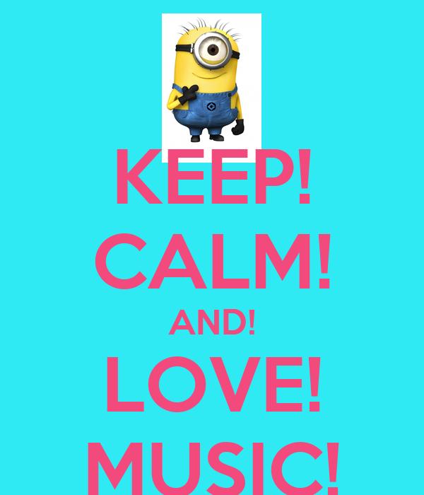 KEEP! CALM! AND! LOVE! MUSIC!