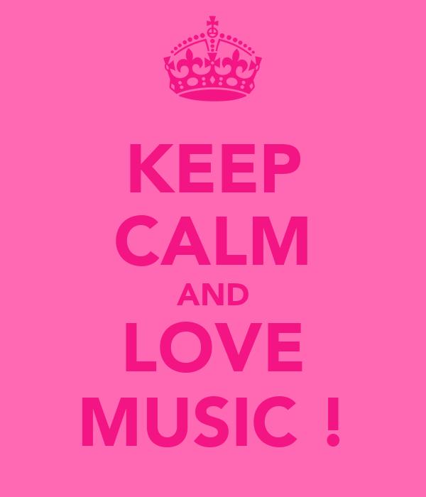 KEEP CALM AND LOVE MUSIC !
