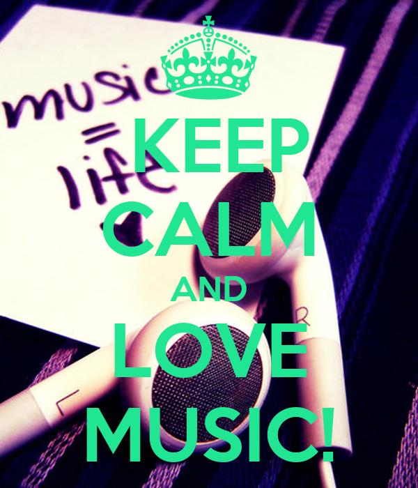 KEEP CALM AND LOVE MUSIC!